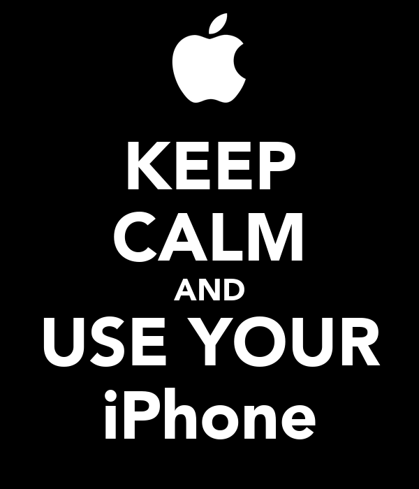 KEEP CALM AND USE YOUR iPhone