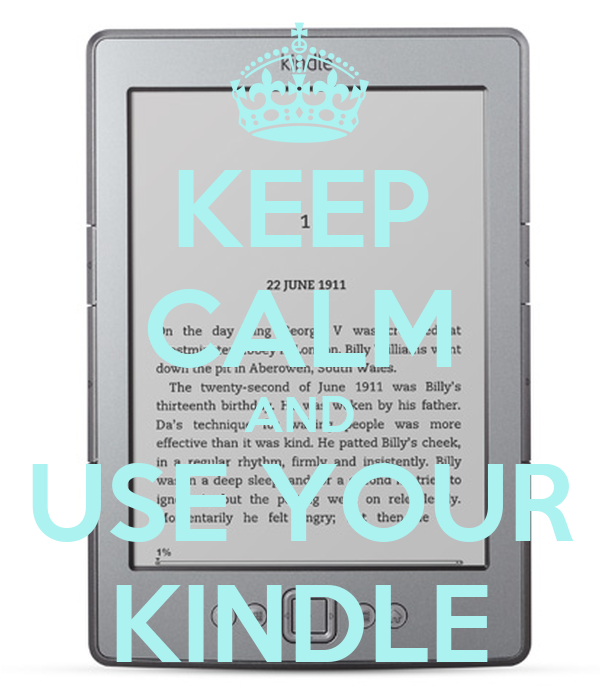 KEEP CALM AND USE YOUR KINDLE