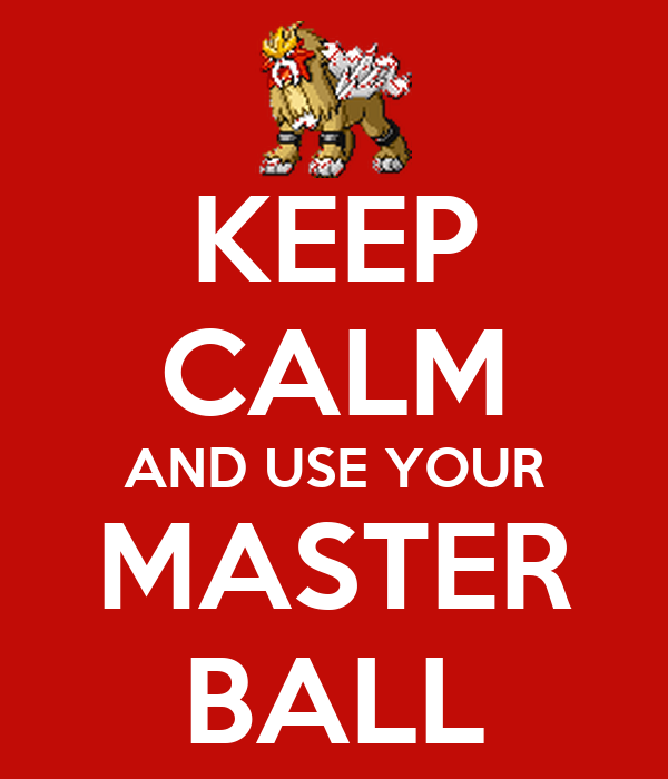KEEP CALM AND USE YOUR MASTER BALL