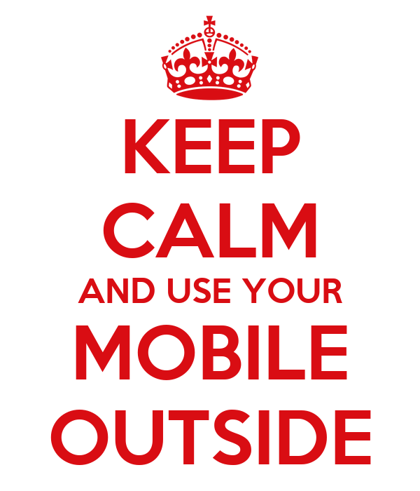 KEEP CALM AND USE YOUR MOBILE OUTSIDE