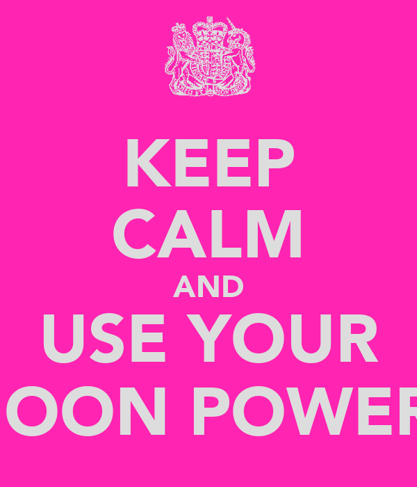 KEEP CALM AND USE YOUR MOON POWERS