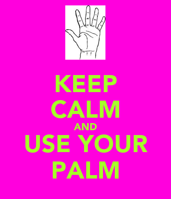 KEEP CALM AND USE YOUR PALM