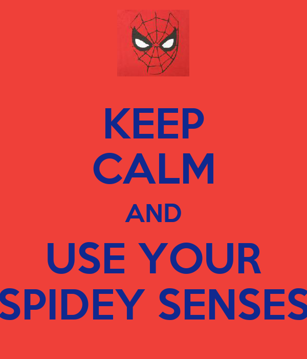 KEEP CALM AND USE YOUR SPIDEY SENSES