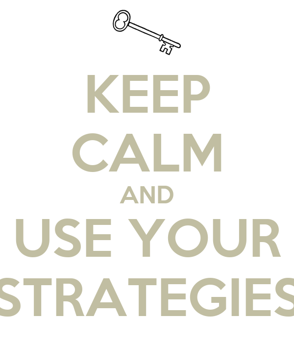 KEEP CALM AND USE YOUR STRATEGIES