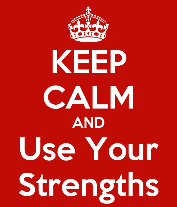 KEEP CALM AND Use Your Strengths