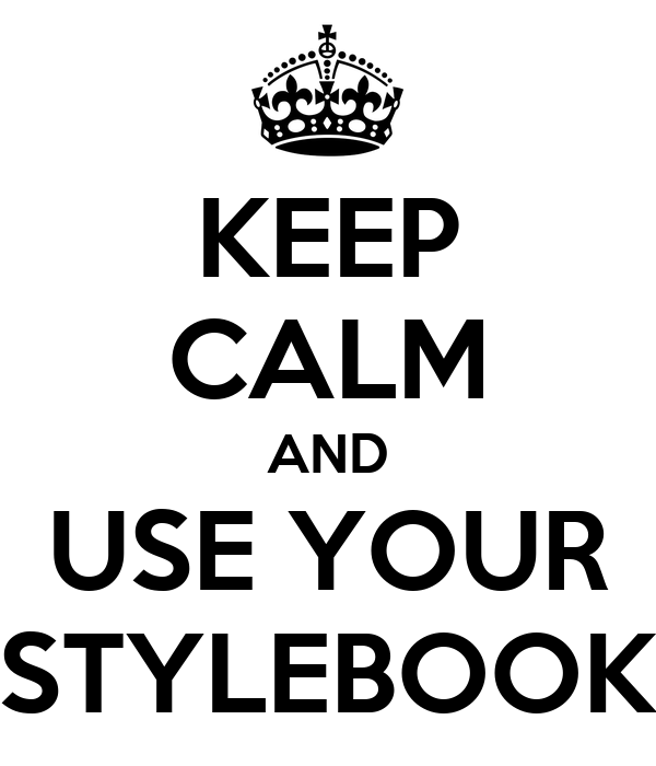 KEEP CALM AND USE YOUR STYLEBOOK