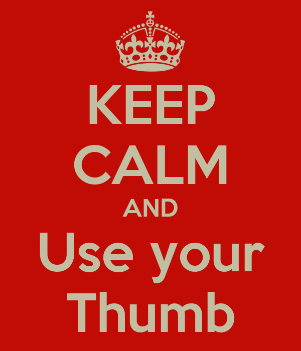 KEEP CALM AND Use your Thumb