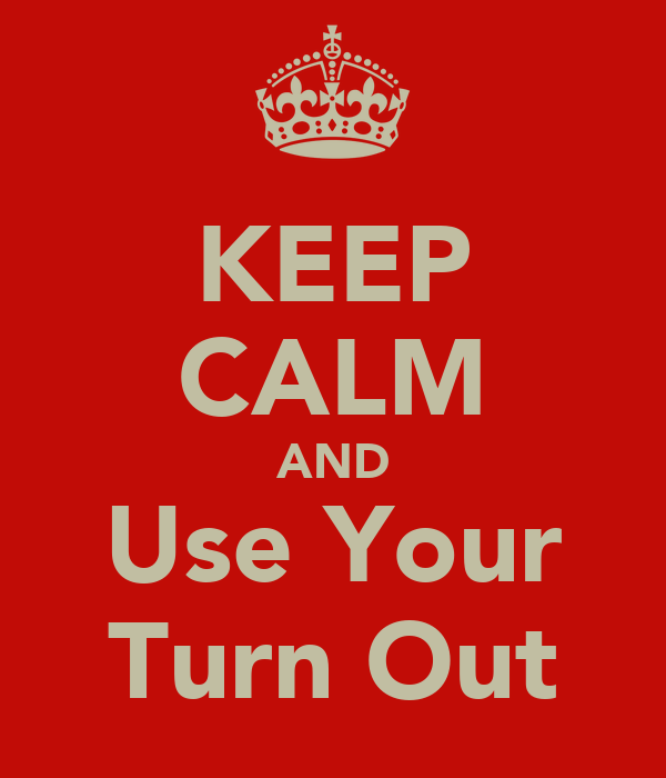 KEEP CALM AND Use Your Turn Out