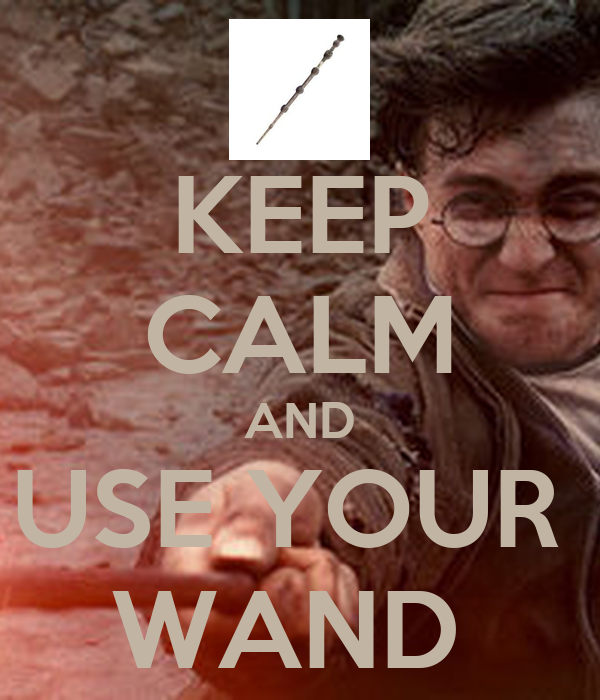 KEEP CALM AND USE YOUR  WAND