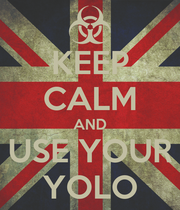 KEEP CALM AND USE YOUR YOLO