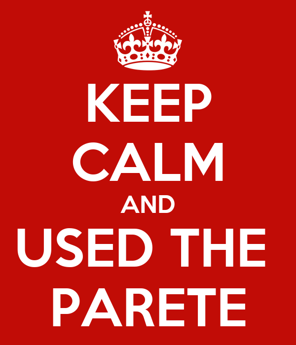 KEEP CALM AND USED THE  PARETE