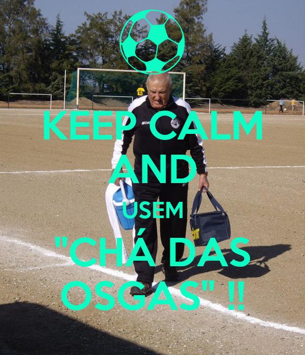 "KEEP CALM AND USEM ""CHÁ DAS OSGAS"" !!"