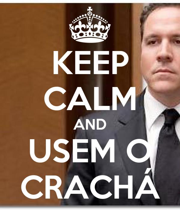 KEEP CALM AND USEM O CRACHÁ