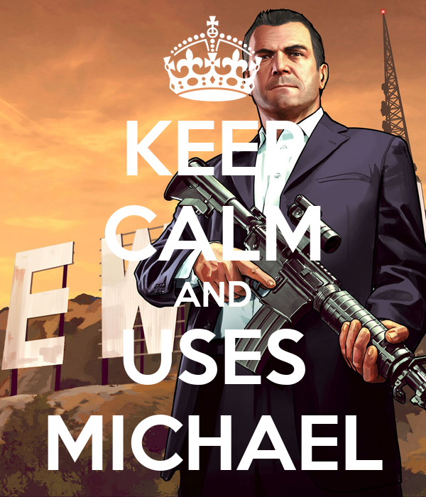 KEEP CALM AND USES MICHAEL