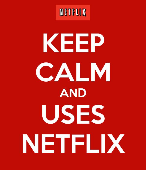 KEEP CALM AND USES NETFLIX