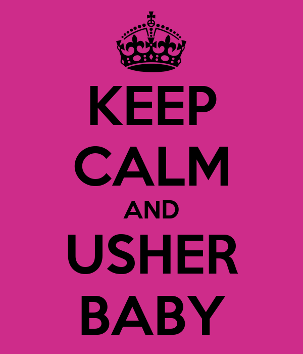 KEEP CALM AND USHER BABY