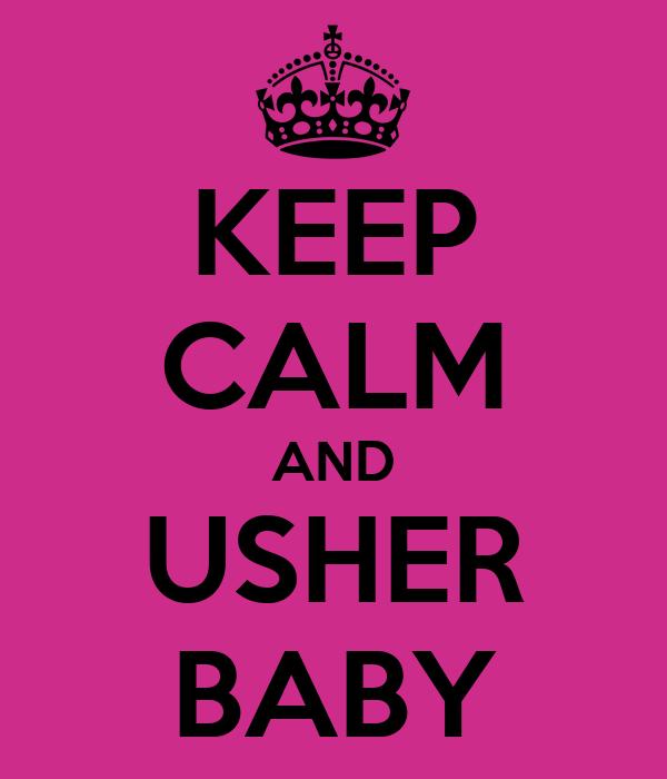 KEEP CALM AND USHER BABY