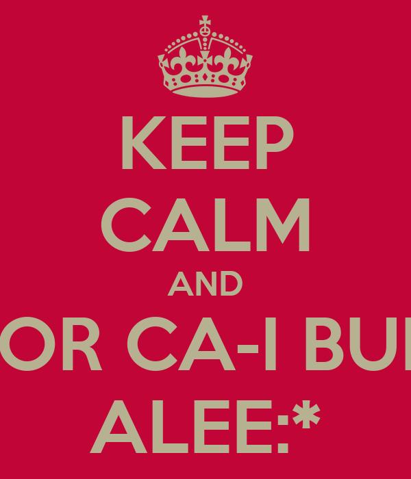KEEP CALM AND USOR CA-I BUNA ALEE:*