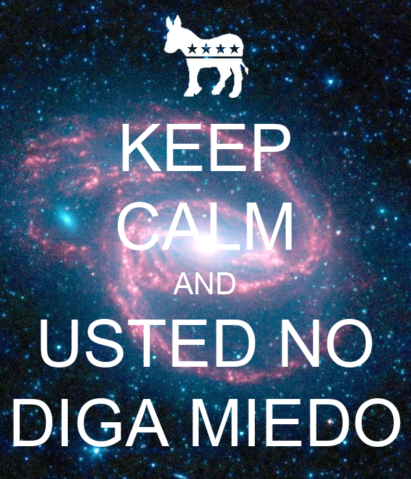 KEEP CALM AND USTED NO DIGA MIEDO