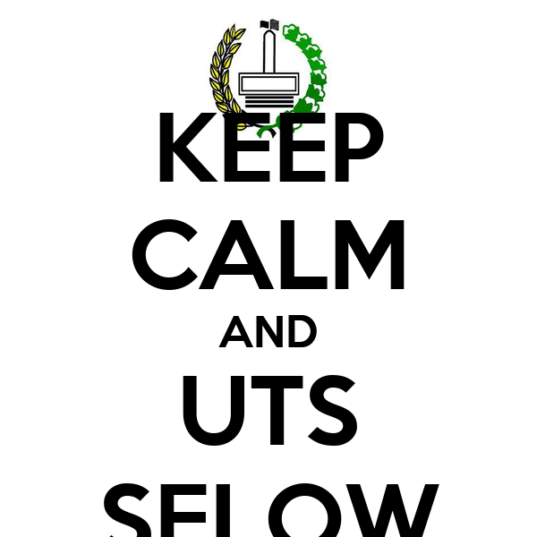 KEEP CALM AND UTS SELOW