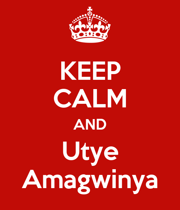 KEEP CALM AND Utye Amagwinya