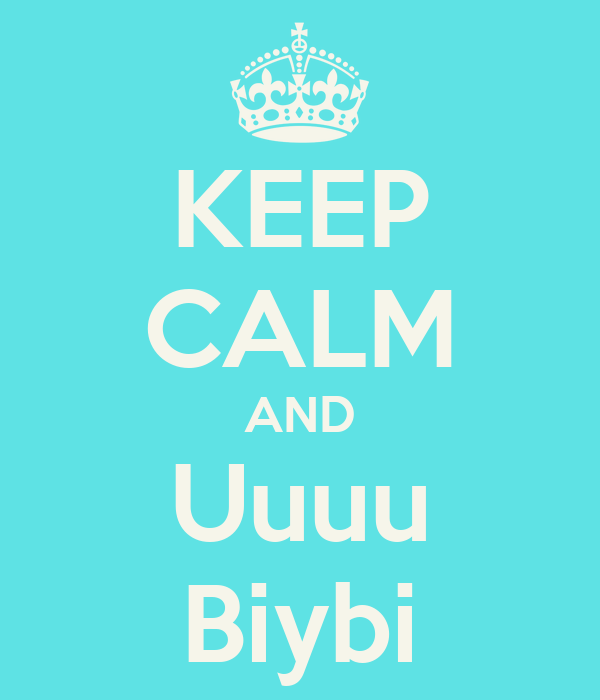 KEEP CALM AND Uuuu Biybi