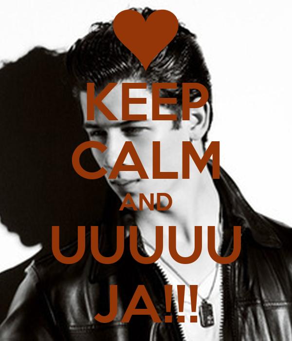 KEEP CALM AND UUUUU JA!!!