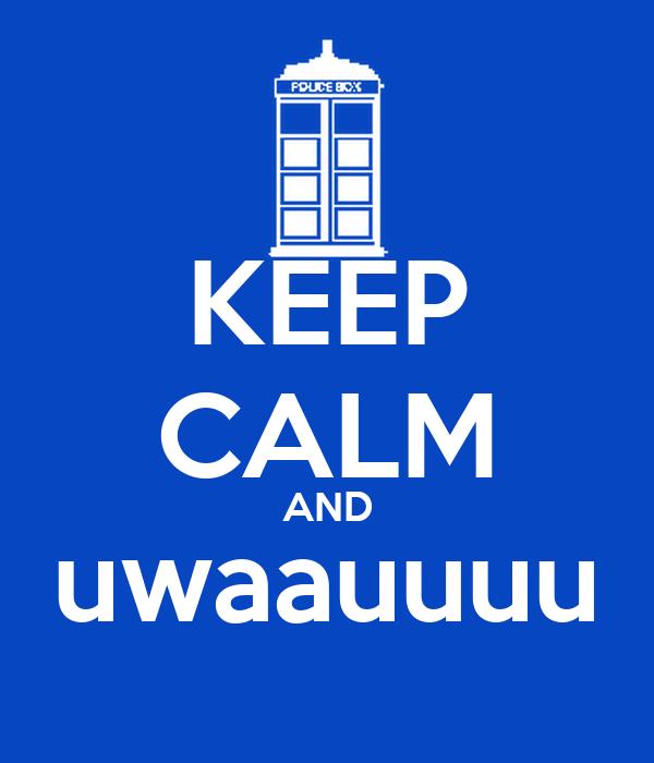 KEEP CALM AND uwaauuuu