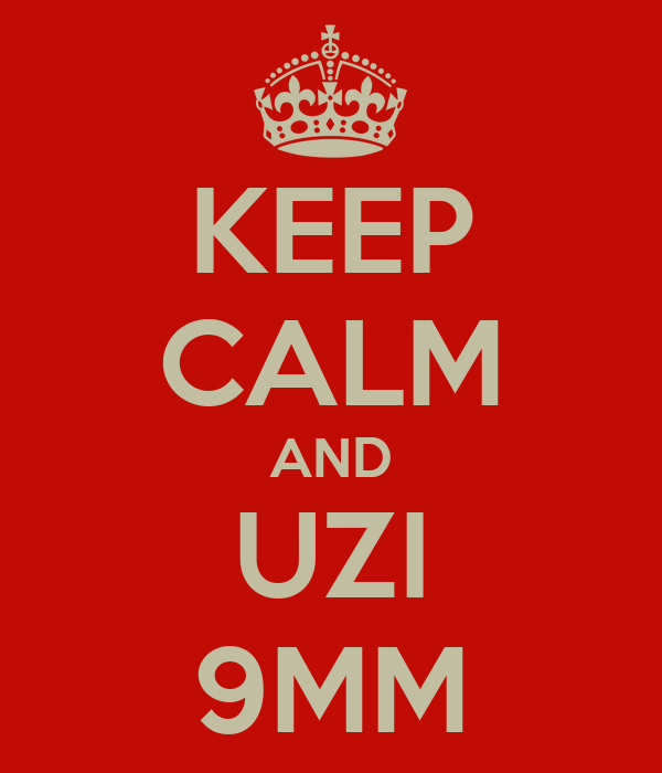 KEEP CALM AND UZI 9MM