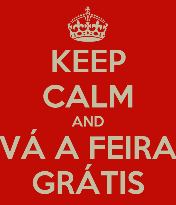 KEEP CALM AND VÁ A FEIRA GRÁTIS