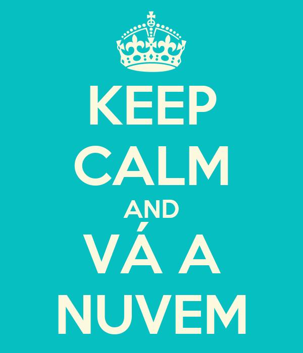 KEEP CALM AND VÁ A NUVEM