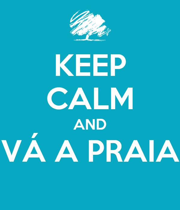 KEEP CALM AND VÁ A PRAIA