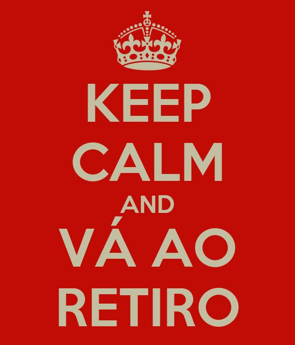 KEEP CALM AND VÁ AO RETIRO