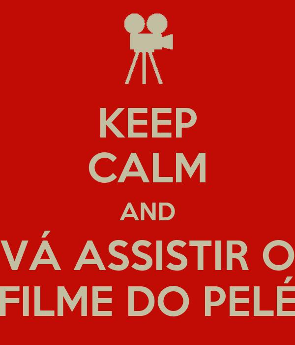 KEEP CALM AND VÁ ASSISTIR O FILME DO PELÉ