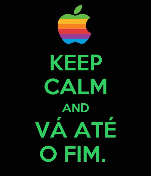 KEEP CALM AND VÁ ATÉ O FIM.