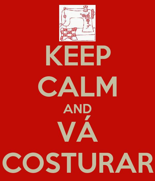 KEEP CALM AND VÁ COSTURAR