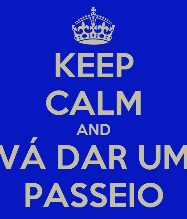 KEEP CALM AND VÁ DAR UM PASSEIO
