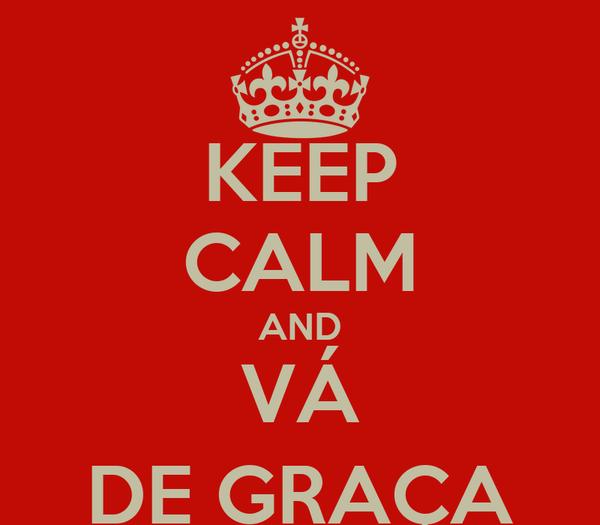KEEP CALM AND VÁ DE GRAÇA