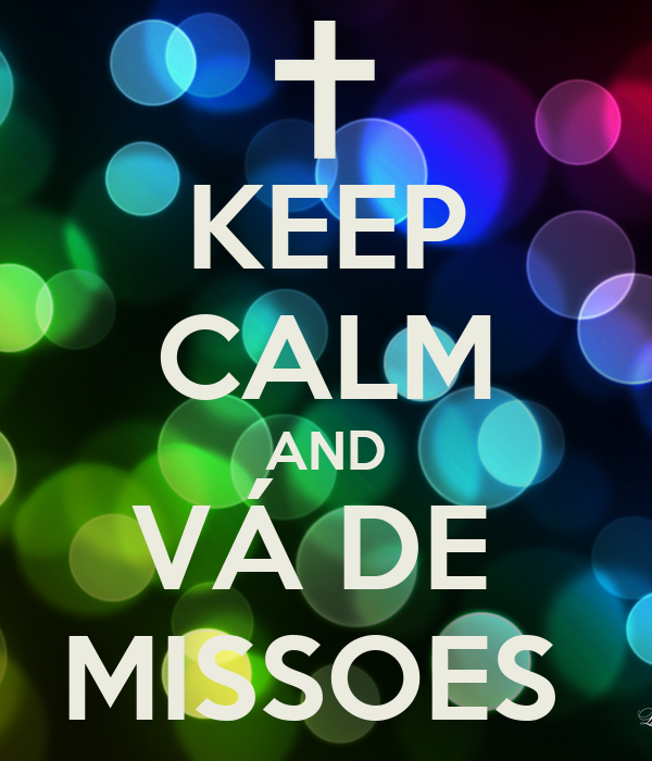 KEEP CALM AND VÁ DE  MISSOES