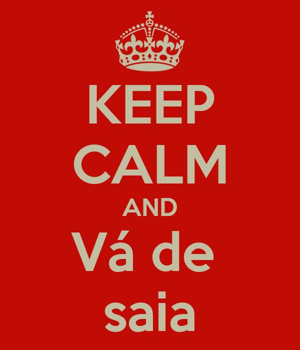 KEEP CALM AND Vá de  saia