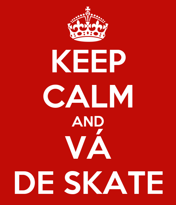 KEEP CALM AND VÁ DE SKATE