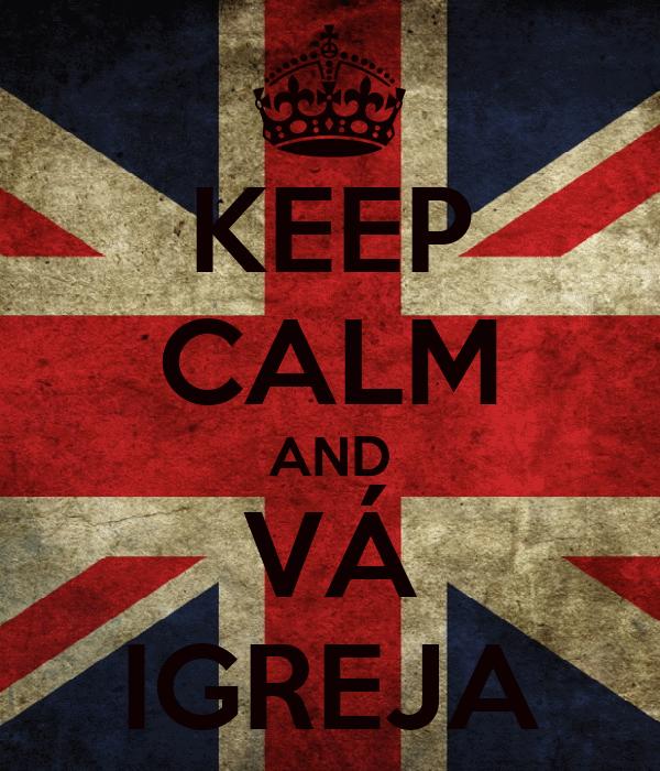 KEEP CALM AND VÁ IGREJA
