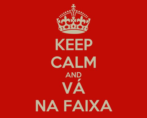 KEEP CALM AND VÁ NA FAIXA