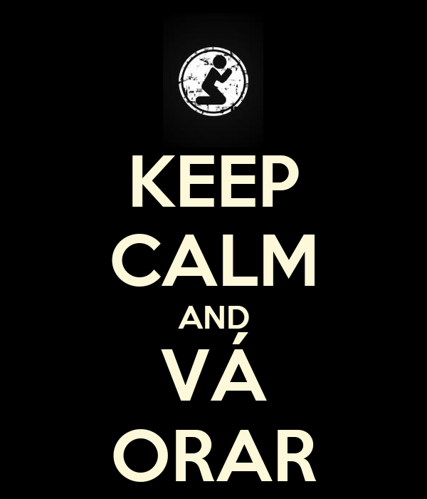 KEEP CALM AND VÁ ORAR