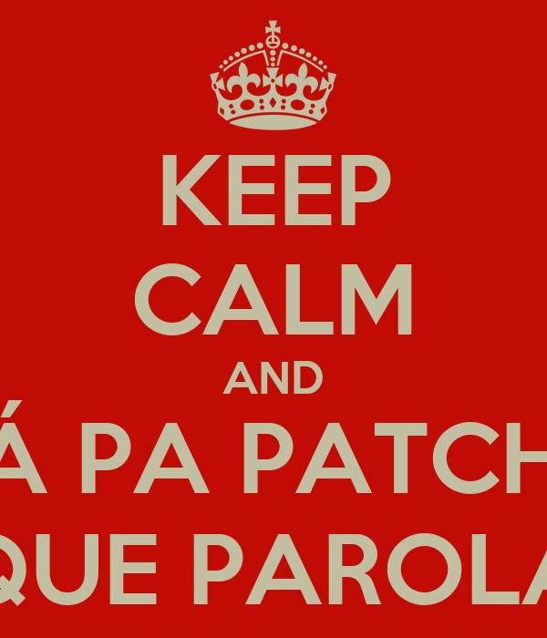 KEEP CALM AND VÁ PA PATCHA QUE PAROLA