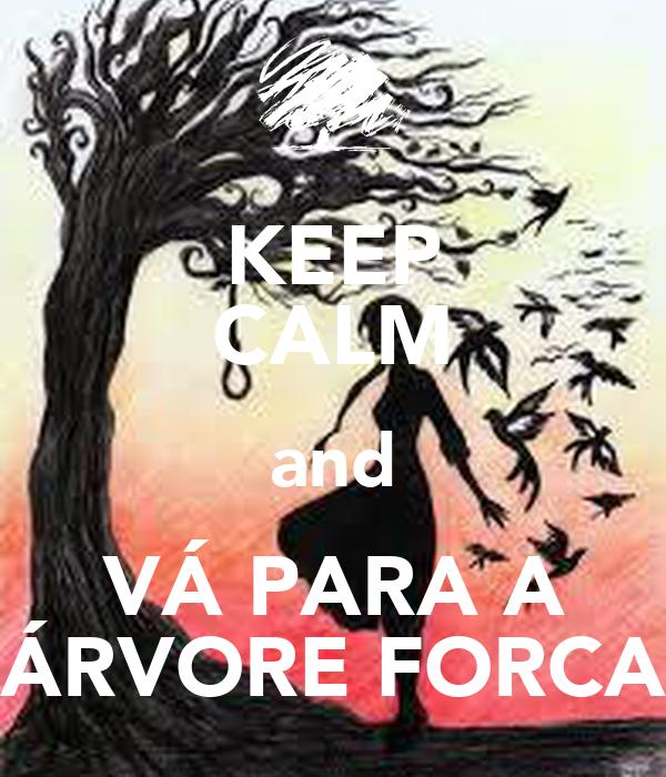 KEEP CALM and VÁ PARA A ÁRVORE FORCA