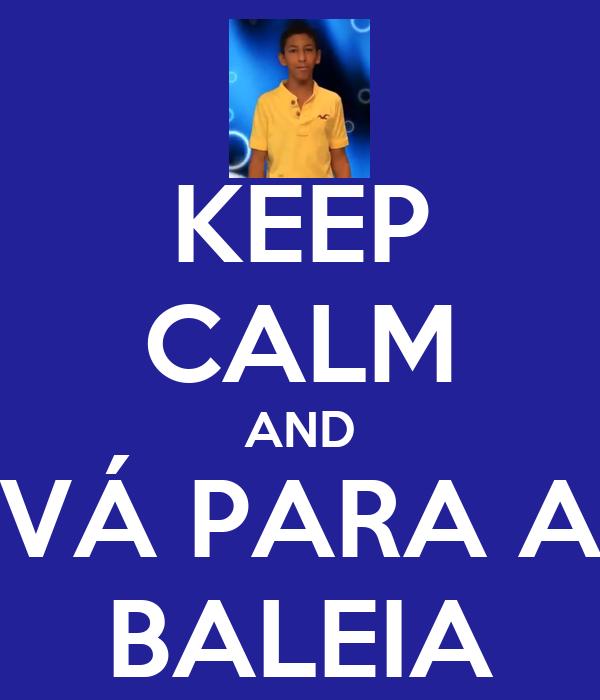KEEP CALM AND VÁ PARA A BALEIA
