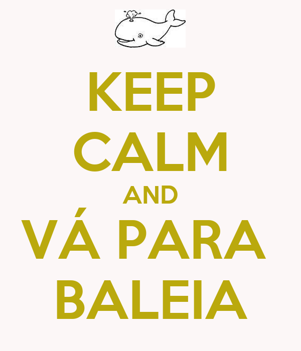 KEEP CALM AND VÁ PARA  BALEIA