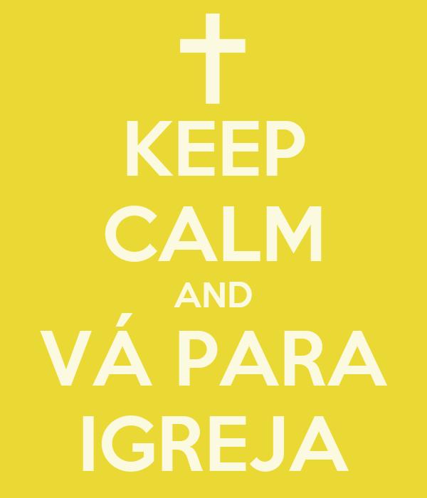 KEEP CALM AND VÁ PARA IGREJA