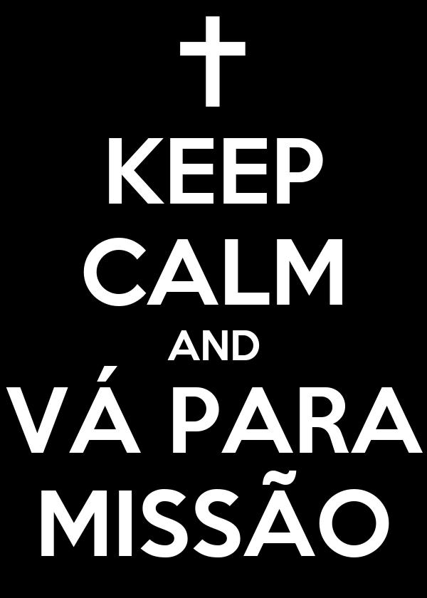 KEEP CALM AND VÁ PARA MISSÃO